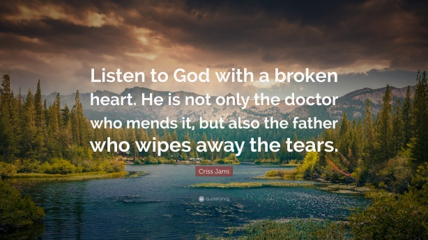 listen-to-god-with-a-broken-heart-he-is-not-only